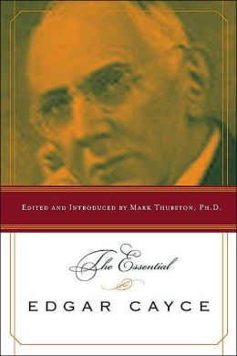 The Essential Edgar Cayce Edgar Cayce and Mark Thurston