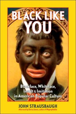Black Like You Blackface Whiteface Insult And Imitation