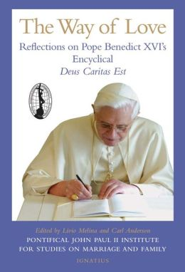 The Way of Love: Reflections on Pope Benedict XVI's Encyclical Deus Caritas Est Livio Melina and Carl A. Anderson