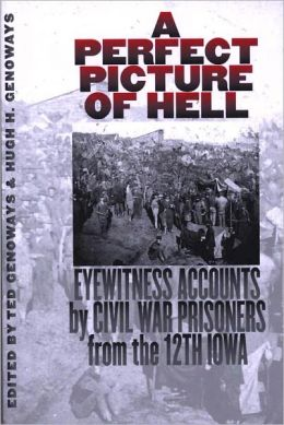 A Perfect Picture of Hell: Eyewitness Accounts Civil War Prisoners from the 12th Iowa