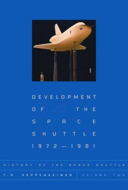 History of the Space Shuttle, Volume Two: Development of ...