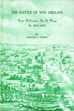 Battle of New Orleans, The: New Orleans as It Was in 1814-1815 Leonard Huber