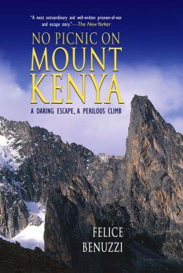No Picnic on Mount Kenya: A Daring Escape, A Perilous Climb Felice Benuzzi