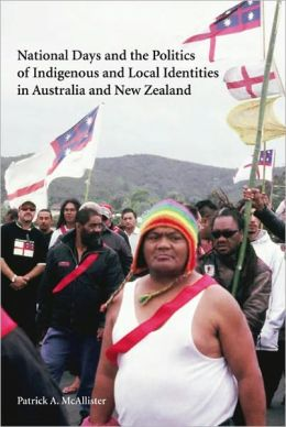 National Days and the Politics of Indigenous and Local Identities in Australia and New Zealand Patrick A. McAllister