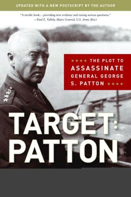Target: Patton: The Plot to Assassinate General George S. Patton Robert K. Wilcox
