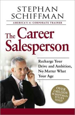 The Career Salesperson: Recharge Your Drive and Ambition, No Matter What Your Age Over 2 million Schiffman books sold! Stephan Schiffman