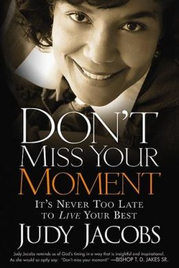Don't Miss Your Moment: It's never too late to live your best Judy Jacobs