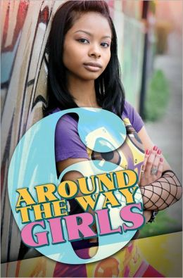 Around the Way Girls 6 by Meisha Camm | 9781601624888 ...