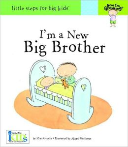 Now I'm Growing! I'm a New Big Brother - Little Steps for Big Kids (Little Steps for Big Kids: Now I'm Growing) Nora Gaydos