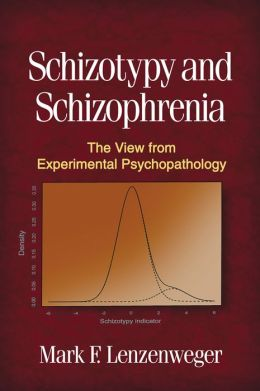 Schizotypy and Schizophrenia: The View from Experimental Psychopathology Mark F. Lenzenweger
