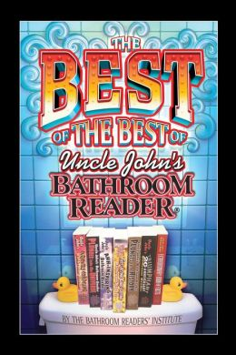 The Best Of The Best Of Uncle John S Bathroom Reader By