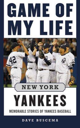 Game of My Life New York Yankees: Memorable Stories of Yankees Baseball Dave Buscema