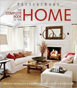 Pottery Barn The Complete Book Of The Home Creative
