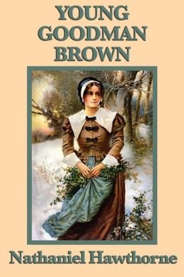 """The Loss of Innocence in Nathanial Hawthorne's """"Young Goodman Brown"""""""