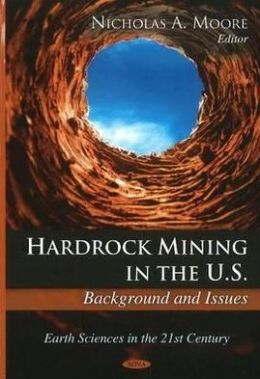 Hardrock Mining in the U.s.: Background and Issues Nicholas A. Moore