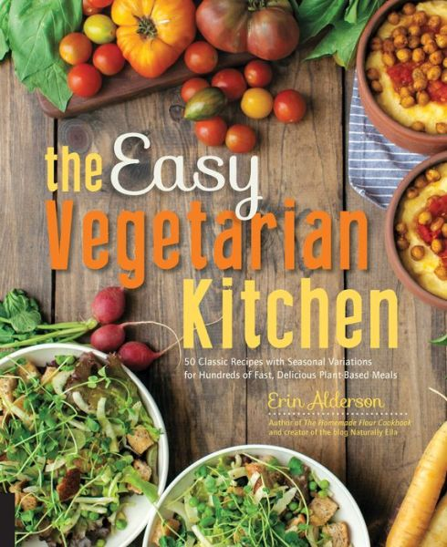 The Easy Vegetarian Kitchen 50 Classic Recipes With