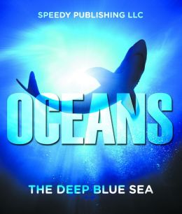 Oceans - The Deep Blue Sea by Speedy Publishing ...