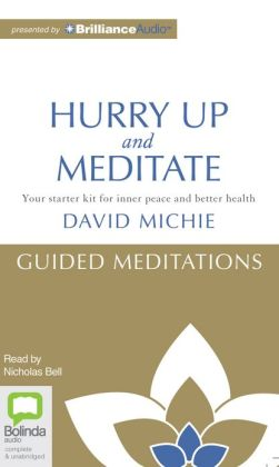 Hurry Up and Meditate Guided Meditations David Michie and Nicholas Bell
