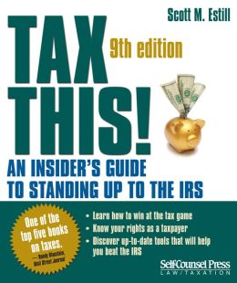 Tax This!: An Insider's Guide to Standing Up to the IRS Scott M. Estill