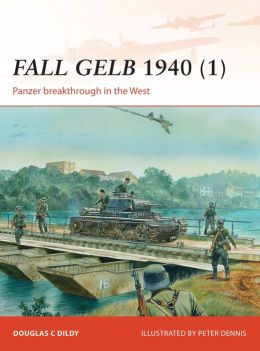 Fall Gelb 1940 (1): Army Group A (Campaign) Doug Dildy