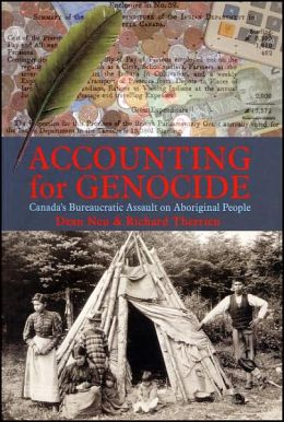 |||the Numbers: Accounting for the Cultural Genocide of Canada's Indigenous Peoples Dean Neu and Richard Therrien