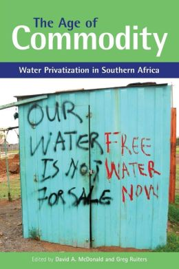 The Age of Commodity: Water Privatization in Southern Africa David A. Mcdonald, Greg Ruiters