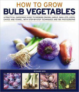 How to Grow Bulb Vegetables Richard Bird