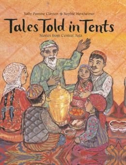 Tales Told In Tents: Stories from Central Asia Sally Pomme Clayton and Sophie Herxheimer