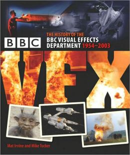BBC VFX: The History of the BBC Visual Effects Department 1954-2003 Mat Irvine and Mike Tucker