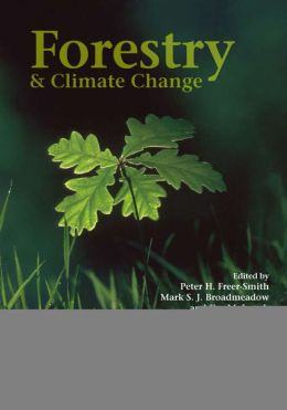 Forestry and Climate Change Jim M. Lynch, Mark S. J. Broadmeadow, Peter H. Freer-Smith