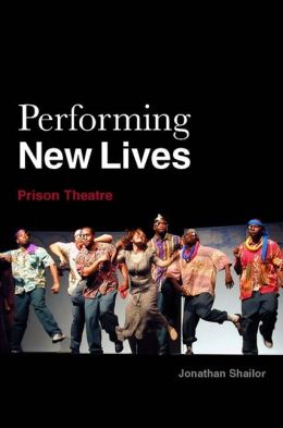 Performing New Lives: Prison Theatre Jonathan Shailor and Evelyn Ploumis-Devick
