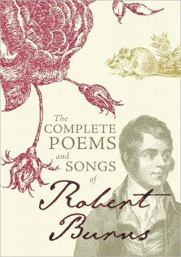 The Complete Poems and Songs of Robert Burns Robert Burns