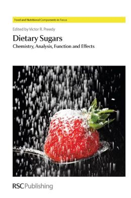 Dietary Sugars: Chemistry, Analysis, Function and Effects (Food and Nutritional Components in Focus) Victor R Preedy, J R Alonso-Fernandez, D J Timson and A Szilagyi