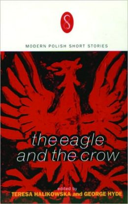 The Eagle and the Crow: Contemporary Polish Short Fiction Teresa Halikowska Smith and George Hyde