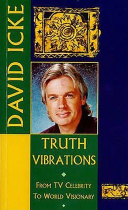 Truth Vibrations: From TV Celebrity to World Visionary David Icke