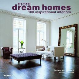 Dream Homes: 100 Inspirational Interiors Andreas Von Einsiedel and Johanna Thornycroft