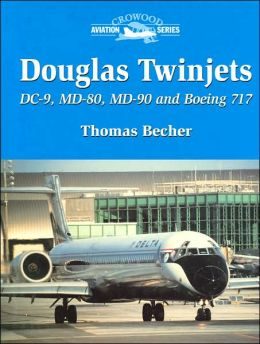 Douglas Twinjets: DC-9, MD-80, MD-90 and Boeing 717 Thomas Becher