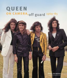Queen: On Camera, Off Guard 1969-91 Mark Hayward and Andy Davis