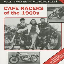 Cafe Racers of the 1970s: Machines, Riders and Lifestyle A Pictorial Review (Mick Walker on Motorcycles) Mick Walker