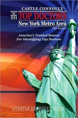 Top Doctors: New York Metro Area- 13th Edition: America's Trusted Source For Identifying Top Doctors John J. Connolly Ed.D