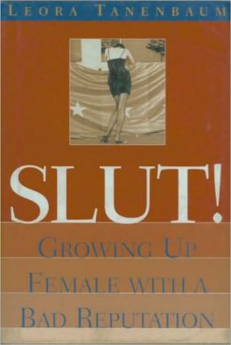 slut growing up female with a bad reputation by leora