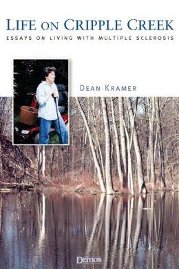 Life On Cripple Creek: Essays on Living with Multiple Sclerosis Dean Kramer