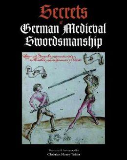 Secrets of German Medieval Swordsmanship: Sigmund Ringeck's Commentaries on Liechtenauer Christian Henry Tobler