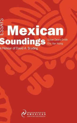Mexican Soundings: Essays in Honour of David A. Brading Susan Deans-Smith and Eric Van Young