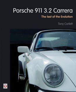 Porsche 911 3.2 Carrera: The Last of the Evolution Tony Corlett