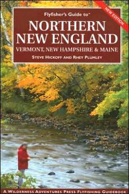 Flyfisher's Guide to Northern New England (Flyfisher's Guide series) Steve Hickoff and Rhey Plumley