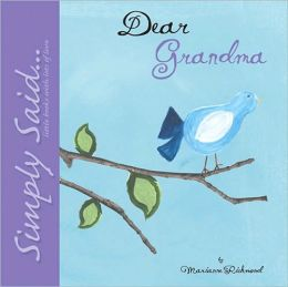 Dear Grandma: Simply Said...Little Books with Lots of Love Marianne Richmond