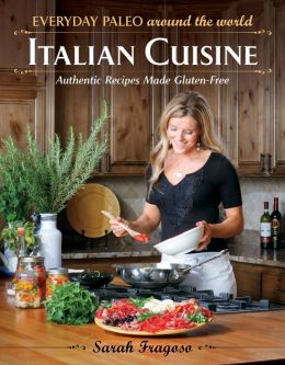 Everyday Paleo Around the World: Italian Cuisine: Authentic Recipes Made Gluten-Free Sarah Fragoso, Michael J. Lang and Damon Meledones