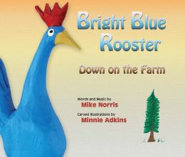 Bright Blue Rooster Down on the Farm Mike Norris and Minnie Adkins- Illustrator