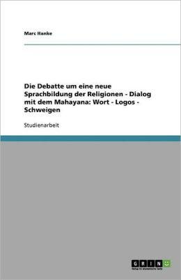 Die Debatte um eine neue Sprachbildung der Religionen - Dialog mit dem Mahayana: Wort - Logos - Schweigen (German Edition) Marc Hanke